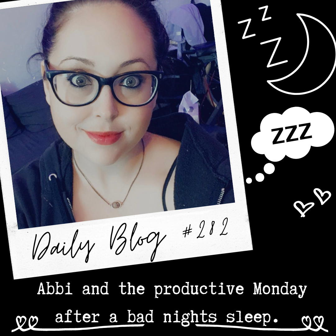 Daily Blog #282- Abbi and the productive Monday after a very bad night of rest.