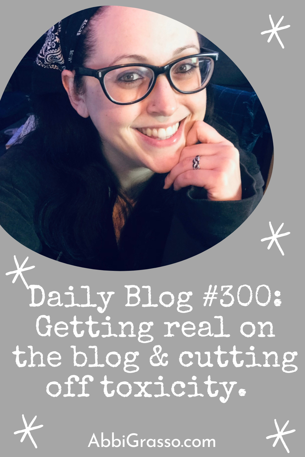 Daily Blog #300- Getting real on the blog and cutting off toxicity.